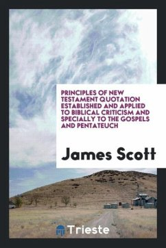 9780649382958 - Scott, James: Principles of New Testament quotation established and applied to Biblical criticism and specially to the Gospels and Pentateuch - Libro