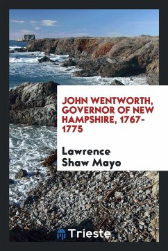 9780649382774 - Mayo, Lawrence Shaw: John Wentworth, Governor of New Hampshire, 1767-1775 - Libro