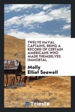 9780649363636 - Seawell, Molly Elliot: Twelve naval captains, being a record of certain Americans who made themselves immortal - كتاب