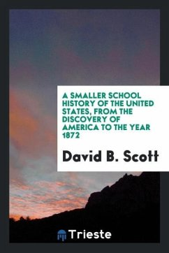 9780649364930 - Scott, David B.: A smaller school history of the United States, from the discovery of America to the year 1872 - كتاب