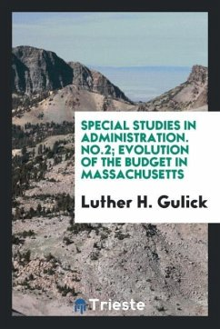 9780649363575 - Gulick, Luther H.: Special studies in administration. No.2; Evolution of the budget in Massachusetts - Књига