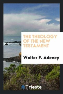 9780649363810 - Adeney, Walter F.: The Theology of the New Testament - Књига