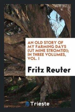 9780649363834 - Reuter, Fritz: An old story of my farming days (Ut mine Stromtid); In three volumes, vol. I - Књига