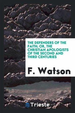 9780649382378 - Watson, F.: The defenders of the faith; Or, The Christian apologists of the second and third centuries - Book