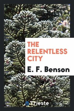 9780649382583 - Benson, E. F.: The relentless city - Libro