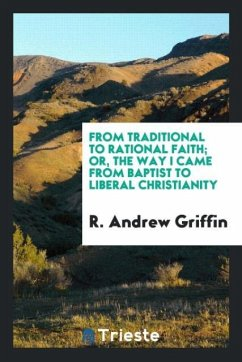 9780649363964 - Griffin, R. Andrew: From traditional to rational faith; or, The way I came from Baptist to liberal Christianity - كتاب