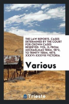 9780649382699 - Various: The Law reports. Cases determined by the Court for Crown Cases Reserved. Vol. II; from michaelmas term, 1872, to trinity term, 1875. XXXVI-XXXVIII Victoria - Book