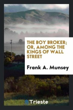 9780649382705 - Munsey, Frank A.: The boy broker; or, Among the kings of Wall Street - Book
