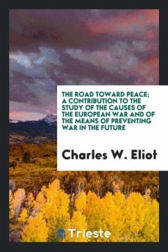 The road toward peace; a contribution to the study of the causes of the European war and of the means of preventing war in the future