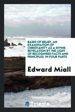 9780649382279 - Miall, Edward: Bases of belief, an examination of Christianity as a divine revelation by the light of recognised facts and principles. In four parts - Book