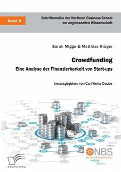 Crowdfunding. Eine Analyse der Finanzierbarkeit...