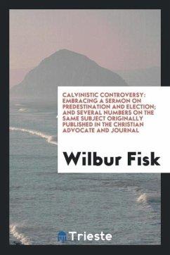 9780649382910 - Fisk, Wilbur: Calvinistic controversy - Book