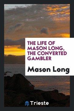 9780649382552 - Long, Mason: The life of Mason Long, the converted gambler - Book