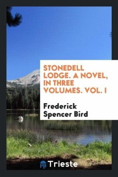 9780649382590 - Bird, Frederick Spencer: Stonedell Lodge. A novel, in three volumes. Vol. I - Libro