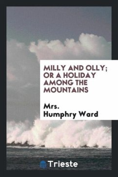 9780649382514 - Ward, Mrs. Humphry: Milly and Olly; or a holiday among the mountains - Book