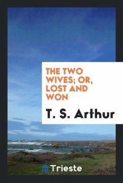 9780649382767 - Arthur, T. S.: The two wives; or, Lost and won - Book