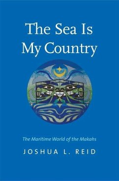 The Sea Is My Country: The Maritime World of the Makahs - Reid, Joshua L.