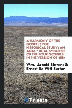 9780649382682 - Stevens, Wm. Arnold; Burton, Ernest De Witt: A harmony of the Gospels for historical study; an analytical synopsis of the four Gospels in the version of 1881 - Libro