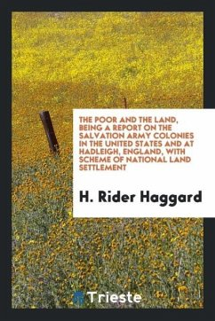 The poor and the land, being a Report on the Salvation Army colonies in the United States and at Hadleigh, England, with Scheme of national land settlement
