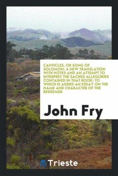 9780649382811 - Fry, John: Canticles, Or Song of Solomon: a New Translation With Notes and an Attempt to Interpret the Sacred Allegories Contained in That Book: to Which is Add - Libro