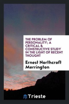 The problem of personality; a critical & constructive study in the light of recent thought
