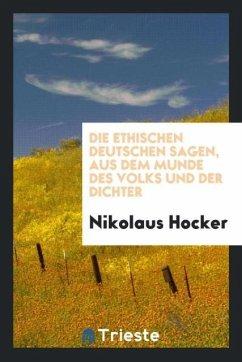 Die ethischen deutschen Sagen, aus dem Munde des Volks und der Dichter