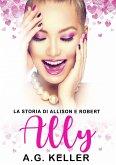 ALLY. La Storia Di Allison E Robert (eBook, ePUB)