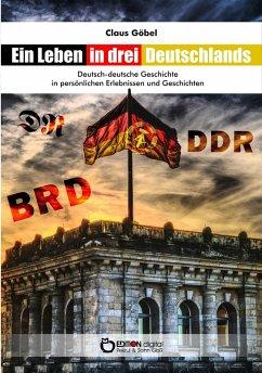 Ein Leben in drei Deutschlands (eBook, ePUB) - Göbel, Claus