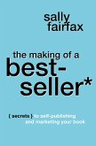 The Making of a Best-Seller: Secrets to Self-Publishing and Marketing Your Book (eBook, ePUB)