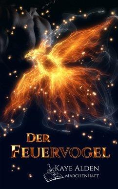 Der Feuervogel (eBook, ePUB) - Alden, Kaye