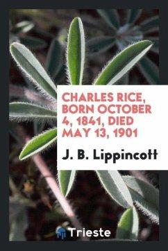 9780649363018 - Lippincott, J. B.: Charles Rice, Born October 4, 1841, Died May 13, 1901 - Књига