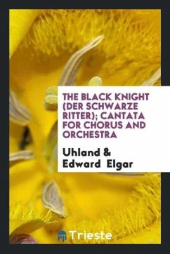 9780649363056 - Uhland; Elgar, Edward: The Black Knight (Der Schwarze Ritter); Cantata for Chorus and Orchestra - كتاب