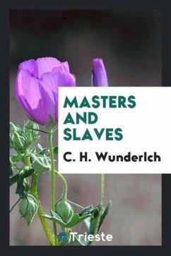 9780649363032 - Wunderlch, C. H.: Masters and Slaves - Књига