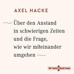 Über den Anstand in schwierigen Zeiten und die Frage, wie wir miteinander umgehen (MP3-Download) - Hacke, Axel