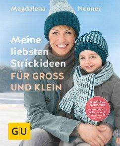 Meine liebsten Strickideen für Groß und Klein (eBook, ePUB) - Neuner, Magdalena