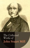 The Collected Works of John Stuart Mill (eBook, ePUB)