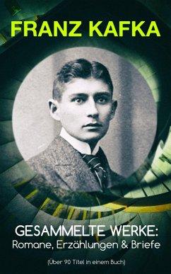 9788026879701 - Kafka, Franz: Gesammelte Werke: Romane, Erzählungen & Briefe (Über 90 Titel in einem Buch) (eBook, ePUB) - Kniha