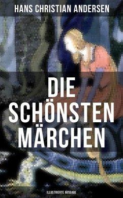 Die schönsten Märchen von Hans Christian Andersen (Illustrierte Ausgabe) (eBook, ePUB) - Andersen, Hans Christian