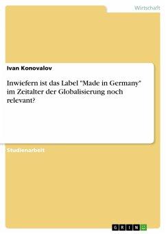 """Inwiefern ist das Label """"Made in Germany"""" im Zeitalter der Globalisierung noch relevant? (eBook, PDF)"""