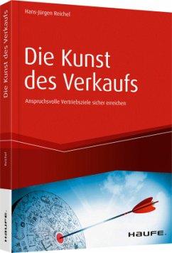 Die Kunst des Verkaufs - Anspruchsvolle Vertriebsziele sicher erreichen - Reichel, Hans.Jürgen