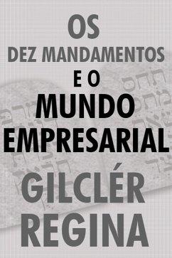 9788593991394 - Regina, Gilclér: Os Dez mandamentos e o mundo empresarial (eBook, ePUB) - Livro