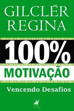 9788593991516 - Regina, Gilclér: 100% Motivação (eBook, ePUB) - Livro