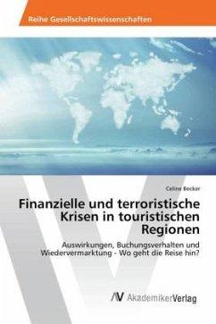 Finanzielle und terroristische Krisen in touristischen Regionen: Auswirkungen, Buchungsverhalten und Wiedervermarktung - Wo geht die Reise hin?