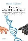 Paradies oder Hölle auf Erden - Entwicklungsfehler in Vergangenheit, Gegenwart und Zukunft und die Macht unserer Gene (eBook, ePUB)