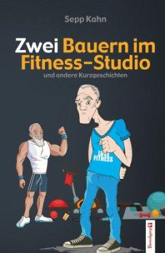Zwei Bauern im Fitness-Studio - Kahn, Sepp