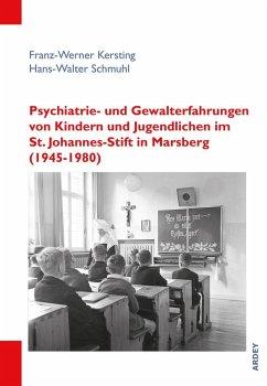 Psychiatrie- und Gewalterfahrungen von Kindern und Jugendlichen im St. Johannes-Stift in Marsberg (1945-1980) - Kersting, Franz-Werner; Schmuhl, Hans-Walter