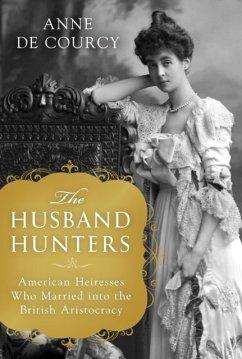 The Husband Hunters: American Heiresses Who Mar...