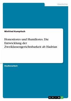 Honestiores und Humiliores. Die Entwicklung der Zweiklassengerichtsbarkeit ab Hadrian