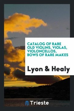 9780649382569 - Lyon & Healy: Catalog of Rare Old Violins, Violas, Violoncellos, Bows of Rare Makes - Book