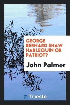 9780649382606 - Palmer, John: George Bernard Shaw Harlequin Or Patriot? - Book